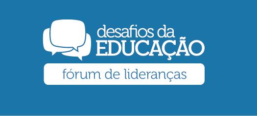 Amanhã acontece o Fórum de Lideranças: Desafios da Educação