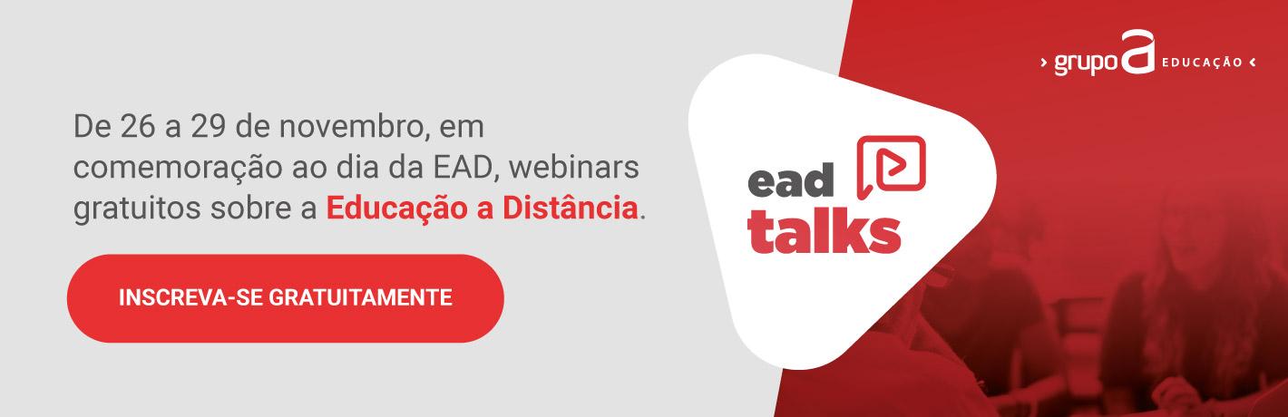 EAD Talks. De 26 a 29 de novembro, em comemoração ao Dia da EAD, webinars gratuitos sobre a Educação a Distância. Inscreva-se gratuitamente.