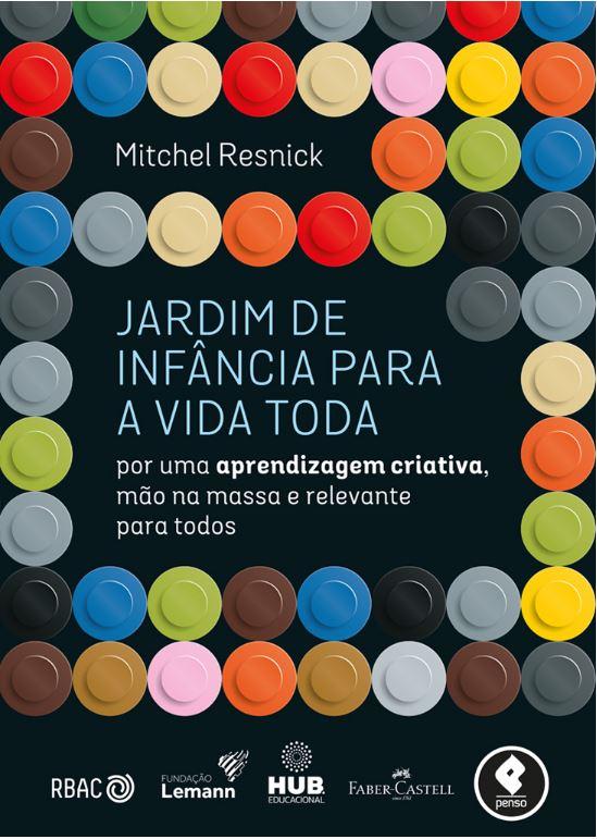 """Capa do livro """"Jardim de infância para a vida toda"""" de Mitchel Resnick. Crédito: reprodução."""