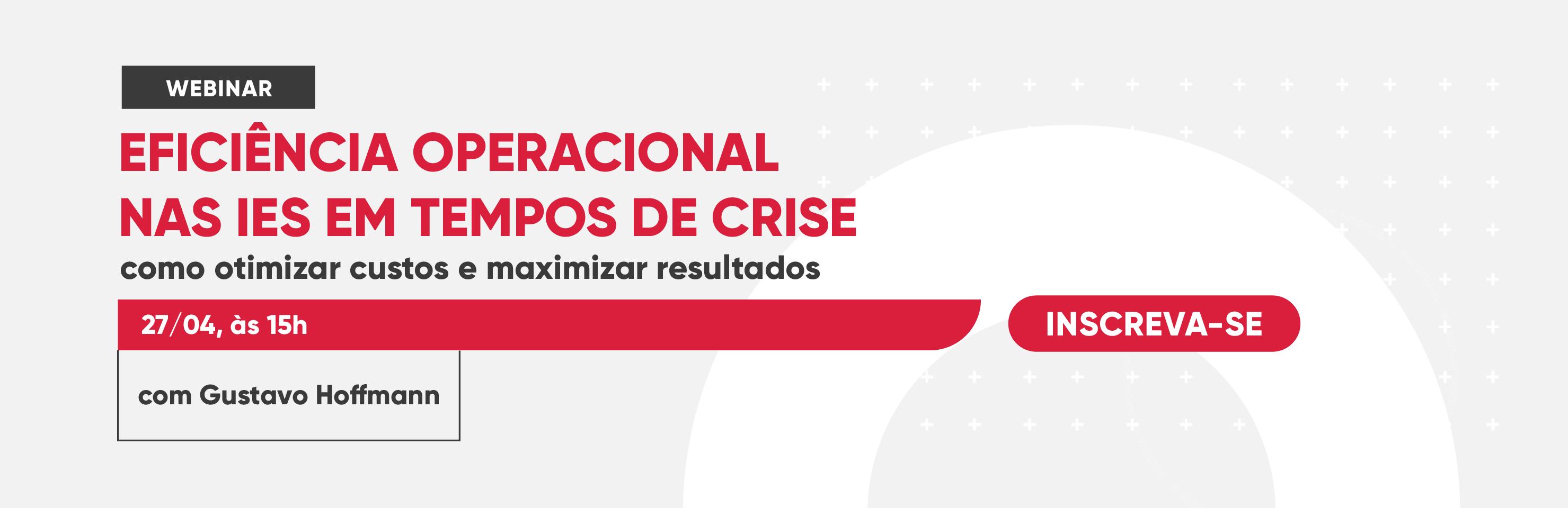 Webinar   Eficiência Operacional nas IES em tempos de crise